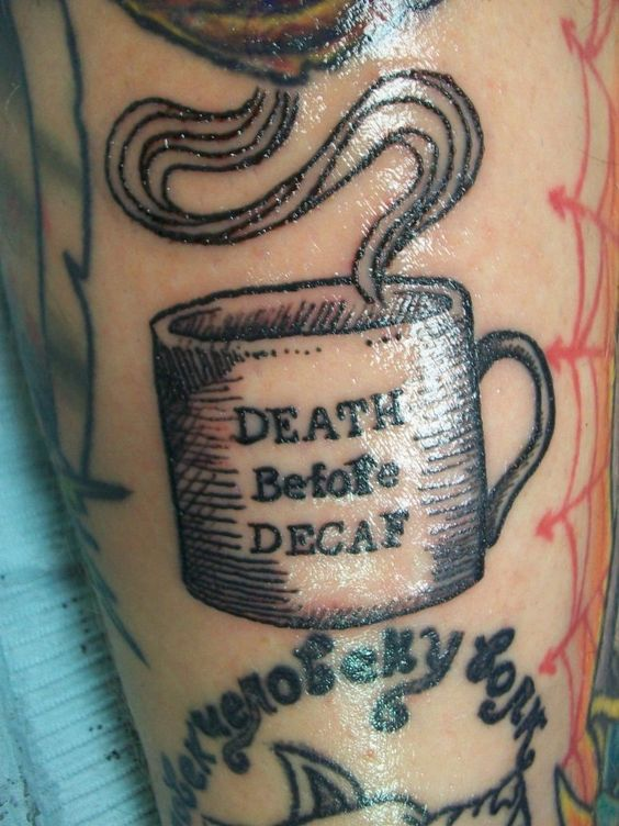 Funny tattoos: death before decaf